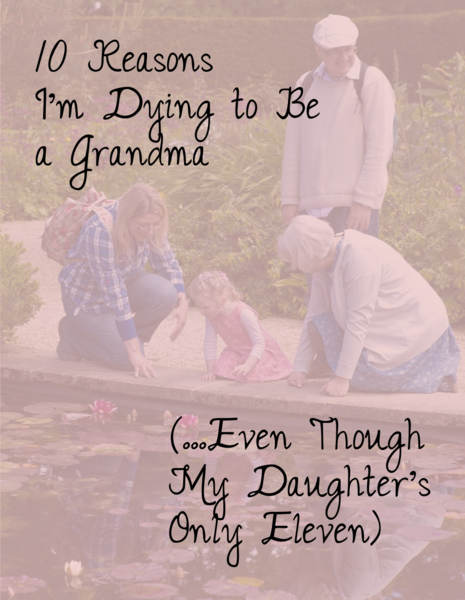 10 Reasons I'm Dying to Be a Grandma (Even Though My Daughter's Only Eleven)  - - I've been looking forward to becoming a grandma for almost as long as I've been a mom. For one, grandmas can opt out of handling diaper explosions.  {posted @ Unremarkable Files}
