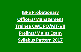 IBPS Probationary Officers, Management Trainee CWE PO, MT-VII Prelims, Mains Exam Syllabus Pattern 2017