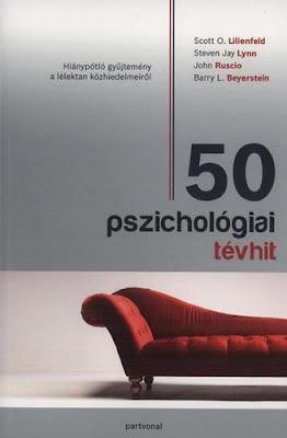 50 pszichológiai tévhit - Hiánypótló gyűjtemény a lélektan közhiedelmeiről
