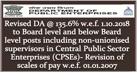 CPSE: Revised DA @ 135.6% wef 1.10.2018 to Board level and below Beard level posts including non-unionised supervisors in Central Public Sector Enterprises (CPSEs)- Revision of scales of pay w.e.f. 01.01.2007