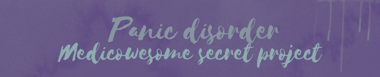 Medicowesome: Medicowesome secret project: Panic disorder