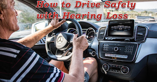 How to Drive Safely With Hearing Loss