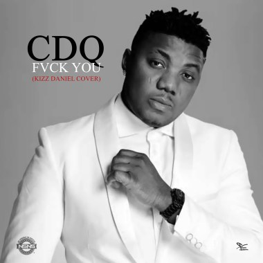 [MUSIC] CDQ – Fvck You (Kizz Daniel Cover) | MP3 DOWNLOAD