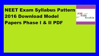 NEET Exam Syllabus Pattern 2016 Download Model Papers Phase I & II PDF