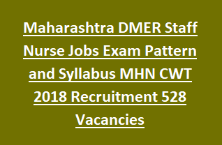 Maharashtra DMER Staff Nurse Jobs Exam Pattern and Syllabus MHN CWT 2018 Recruitment Notification 528 Vacancies