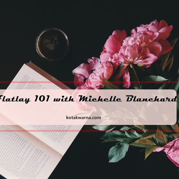 Flatlay 101 With Michelle Blanchard