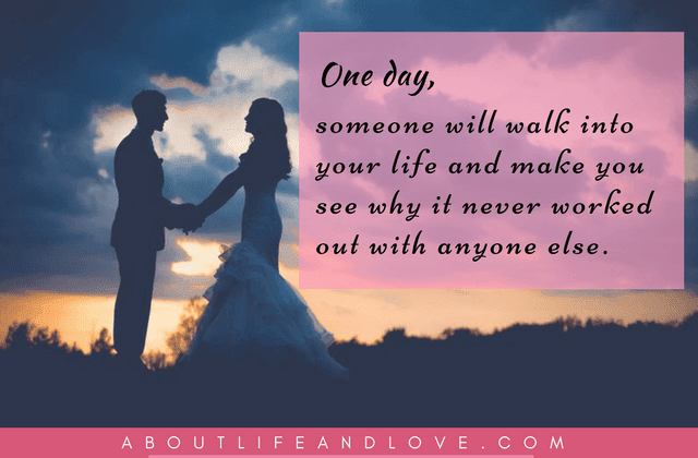 One Day, Someone Will Walk Into Your Life