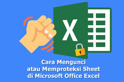 Cara Mengunci atau Memproteksi Sheet di Microsoft Office Excel