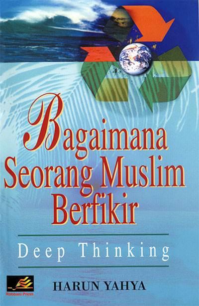 Download Ebook Bagaimana Seorang Muslim Berfikir (Deep Thinking)