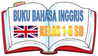 Buku Bahasa Inggris Kelas 1-6 SD kurikulum 2013
