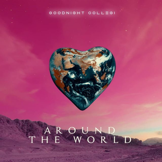 Mp3 Download | Goognight Collegi – Around The World | [Official Song Audio]-Enjoy......