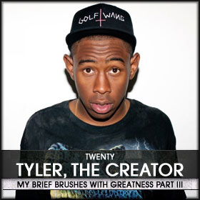 My Brief Brushes With Greatness Part III: 20. Tyler The Creator