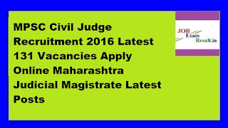 MPSC Civil Judge Recruitment 2016 Latest 131 Vacancies Apply Online Maharashtra Judicial Magistrate Latest Posts