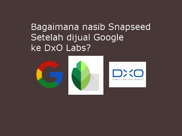 Snapseed menjadi milik DxO Labs seiring dengan Akuisisi Nik Software dari Google oleh DxO Labs