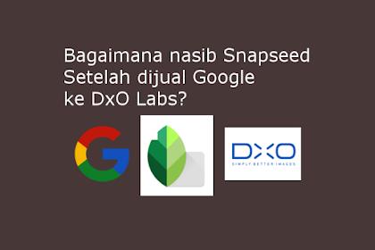 Bagaimana nasib Snapseed setelah dibeli DxO Labs