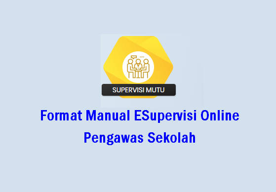Format Manual ESupervisi Online Pengawas Sekolah