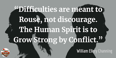 "Quotes About Strength And Motivational Words For Hard Times: ""Difficulties are meant to rouse, not discourage. The human spirit is to grow strong by conflict."" - William Ellery Channing"