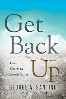 Get Back Up: From The Streets to Microsoft Suites - an Inspiring Motivational Read by George A. Santino