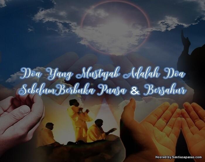 Doa Yang Mustajab Adalah Doa Sebelum Berbuka Puasa Dan Bersahur