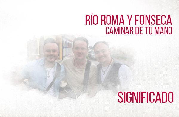 Caminar De Tú Mano significado de la canción Río Roma Fonseca.