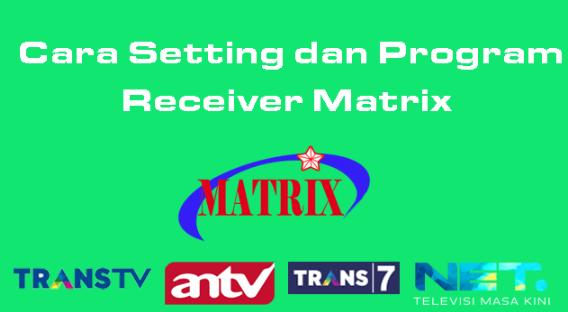 Cara Setting dan Program Receiver Matrix Trans TV, Trans 7, Net TV dan ANTV
