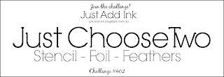 http://just-add-ink.blogspot.com.au/2018/03/just-add-ink-402choose-two.html
