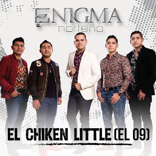 Enigma Norteño – El Chicken Little (El 09) [Single]