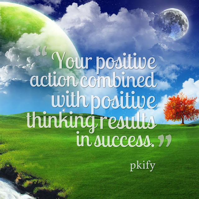 Your Positive Action Combined with Positive Thinking Results in Success Positive Quotes