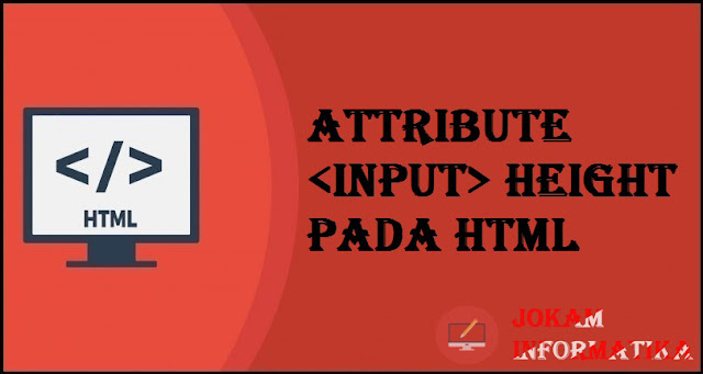 Tagging input Height Attribute Pada Bahasa Pemrograman HTML - JOKAM INFORMATIKA