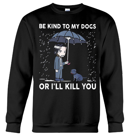 Be Kind To My Dogs Or I'll Kill You Vegan Hoodie, Be Kind To My Dogs Or I'll Kill You Vegan Shirts