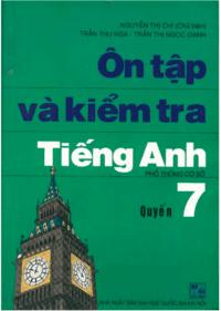 Ôn Tập Và Kiểm Tra Tiếng Anh Quyển 7 ( 2005 ) - Nguyễn Thị Chi