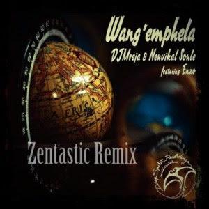DJMreja & Neuvikal Soule Ft. Enzo - Wang'emphela (Zentastic Remix)