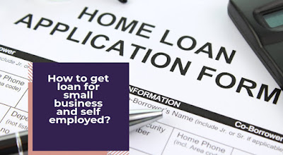 how can a self employed person get a home loan?- Loan approval process for small business owner- documents required for home loan