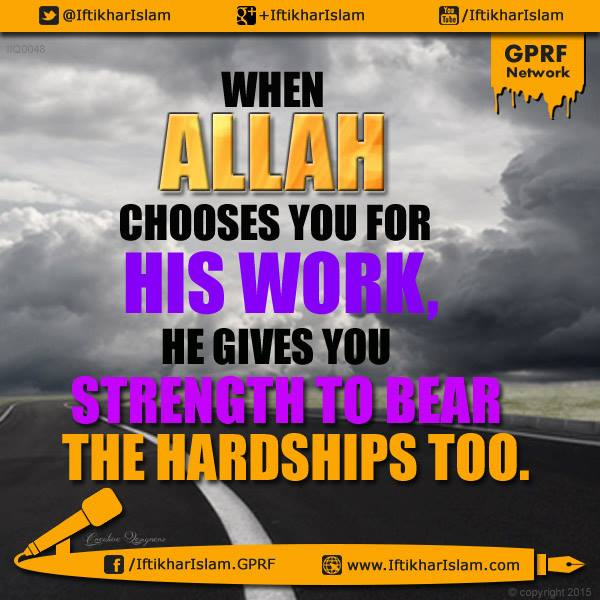 Ifty Quotes : When Allah chooses you for His work, He gives you strength to bear the hardships too : Iftikhar Islam