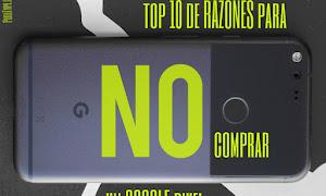 Top 10 de razones para NO comprarse un Google Pixel