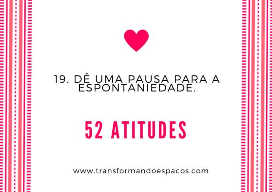 Projeto 52 Atitudes | Atitude 19 - Dê uma pausa para a espontaniedade.