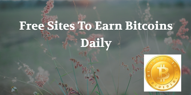 Free Sites To Earn Bitcoins Daily