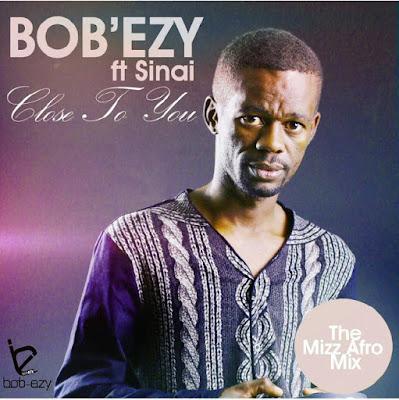 Bob'Ezy ft Sinai - Close To You (Mizz Afro Mix) [Full Version]