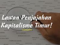Lawan Penjajahan Kapitalisme Timur!