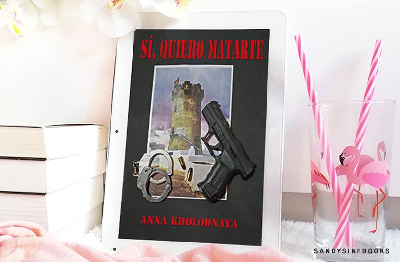 sí quiero matarte anna kholodnaya opinion sinopsis reseña comprar