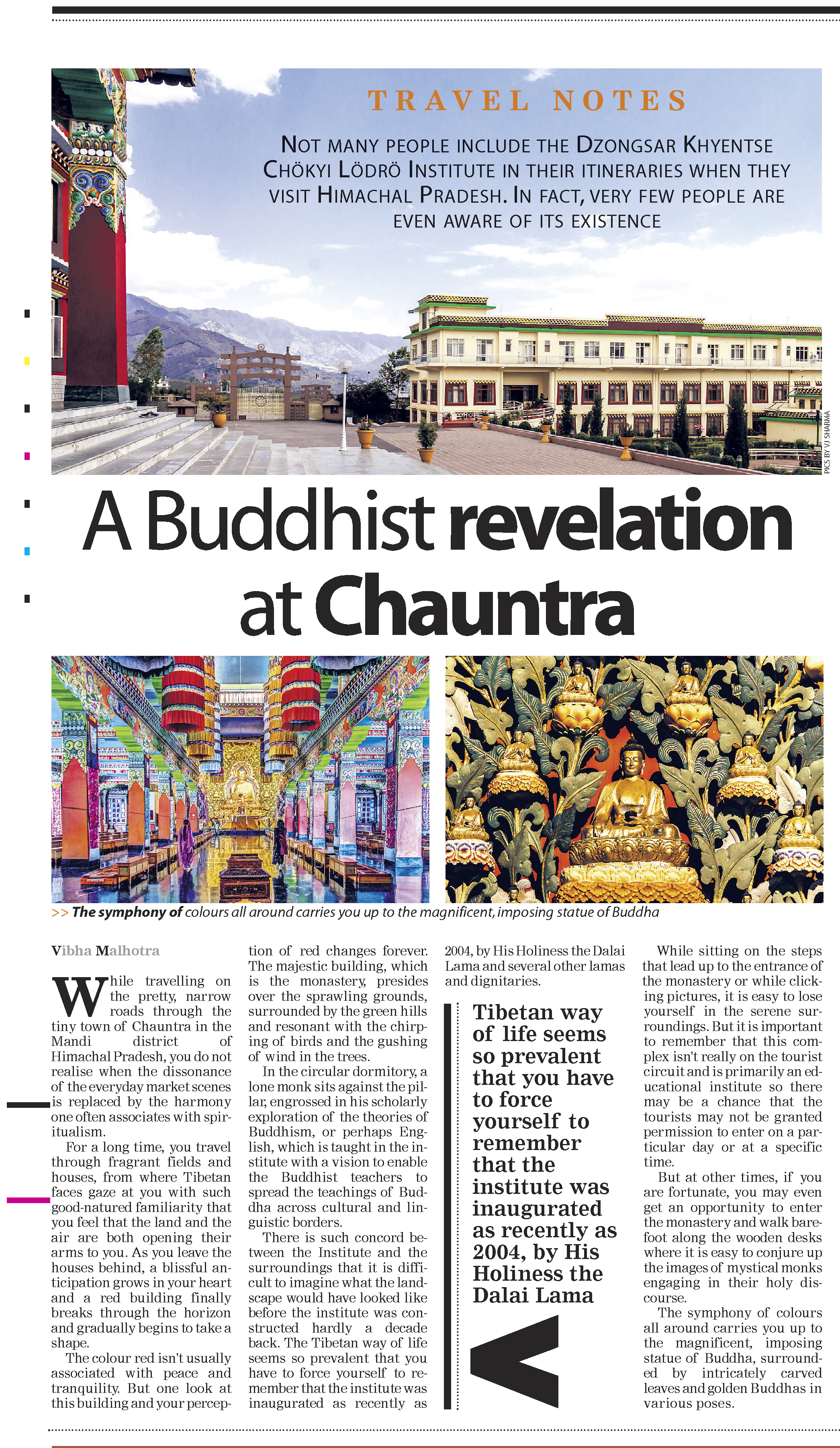 We were fortunate to publish about Dzongsar Khyentse Chökyi Lödrö Institute in Times of India a few years ago and above image is a cutting of newspaper.   Often an unplanned detour opens a whole new world to you, and sometimes a chance visit to an unknown place can change the entire mood of your travel. A traveler will easily identify with these feelings. Not many people include the Dzongsar Khyentse Chökyi Lödrö Institute in their itineraries when they visit Himachal pradesh. In fact, very few people are even aware of its existence.