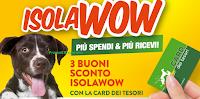 Logo Isola dei Tesori: presenta la tua Card e ricevi 3 buoni sconto IsolaWow!
