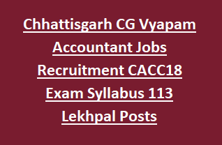 Chhattisgarh Nagar Panchayat CG Vyapam Accountant Jobs Recruitment CACC18 Exam Syllabus Notification 113 Lekhpal Posts