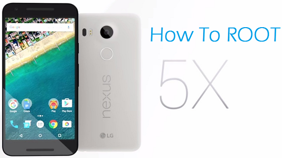 How To Root Nexus 5X