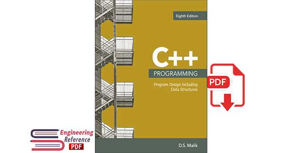 C++ Programming: Program Design Including Data Structures Eighth Edition by D.S. Malik