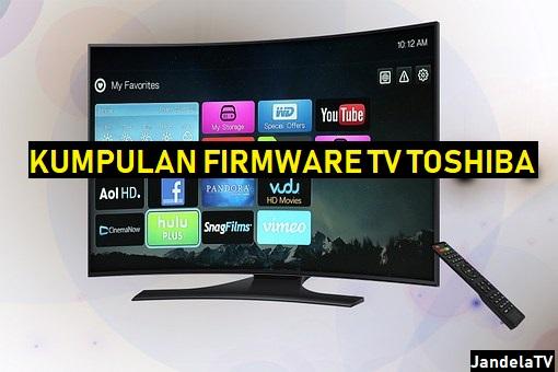 alasannya memang brand tv yang satu ini tidak terlalu banyak yang menggunakannya dan juga jar Download Firmware TV Toshiba Untuk Flashing