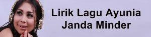 Lirik Lagu Ayunia - Janda Minder
