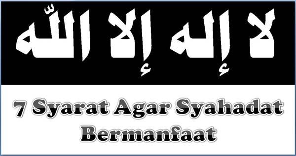 Tujuh Syarat Agar Syahadat Bermanfaat