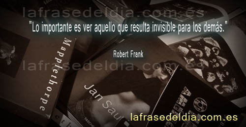Frases  de fotografos, Robert Frank