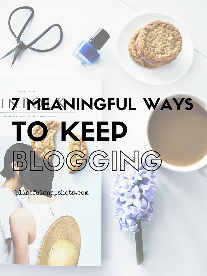 7 Meaningful Ways To Keep Blogging